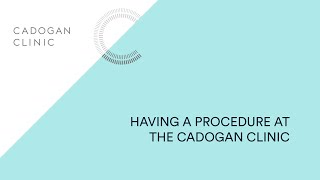 Having a Procedure at The Cadogan Clinic