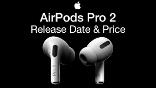 Apple Airpods Pro 2 Release Date and Price – Airpods 3 Launch Date Coming?