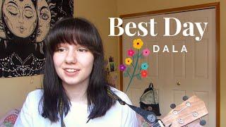 Best Day ❤︎ Dala Cover