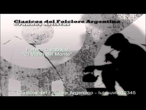 El Violin del Monte - Peteco Carabajal . (Clasicos del Folclore - Grandes Artistas)