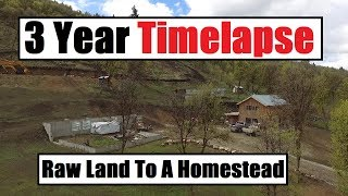3 Year Timelapse - Raw Land To An Off Grid Homestead - Debt Free