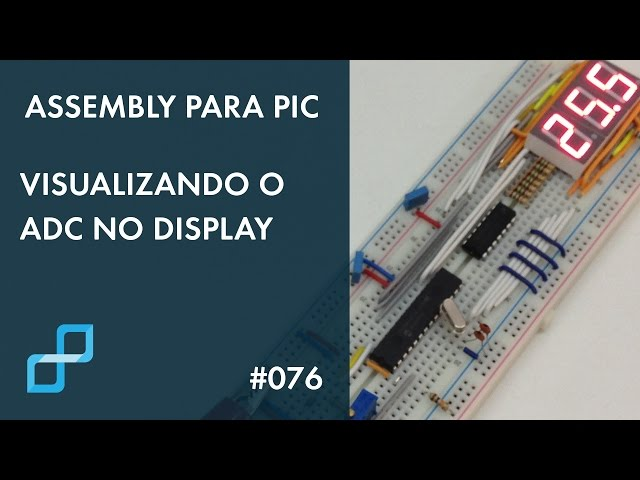 VISUALIZANDO O ADC NO DISPLAY Assembly para PIC 076