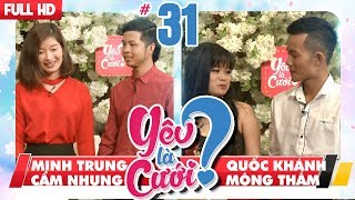 LOVE IS MARRIAGE?| #31 UNCUT| Minh Trung - Cam Nhung | Quoc Khanh - Mong Tham | 190518 💙