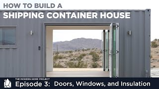 Building a Shipping Container Home | EP03 Doors, Windows, and Insulation