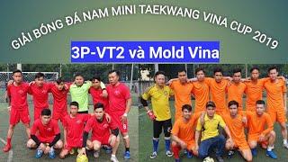Giải bóng đá nam mini Taekwang vina cup 2019 giữa hai đội 3P-VT2 gặp Mold Vina