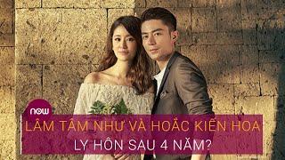 Lâm Tâm Như và Hoắc Kiến Hoa kết thúc hôn nhân 4 năm? | VTC Now
