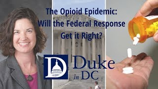 The Opioid Epidemic: Will the Federal Response Get it Right? video