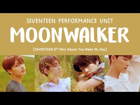 [LYRICS/가사] SEVENTEEN (세븐틴) PERFORMANCE TEAM - MOONWALKER [5th Mini Album YOU MAKE MY DAY]