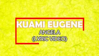Kuami Eugene-Angela (Lyric Video) HD