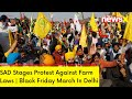 SAD Stages Protest Against Farm Laws   Black Friday March In Delhi   NewsX Ground Report   NewsX