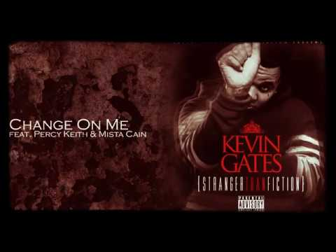 Kevin Gates- Change On Me