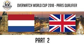 Netherlands vs United Kingdom (Part 2) | Overwatch World Cup 2018: Paris Qualifier
