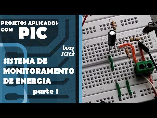SISTEMA DE MONITORAMENTO DE ENERGIA (parte 1) | Projetos Aplicados com PIC #19