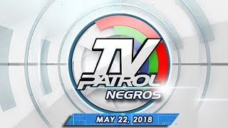 TV Patrol Negros - May 22, 2018