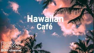 Hawaiian Cafe Music - Tropical Island Beach Music - Aloha in Hawaii