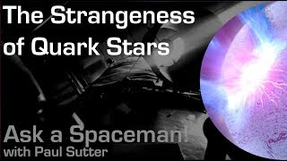 The Strangeness of Quark Stars - Ask a Spaceman!