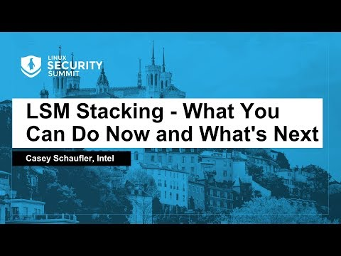 LSM Stacking - What You Can Do Now and What's Next - Casey Schaufler, Intel
