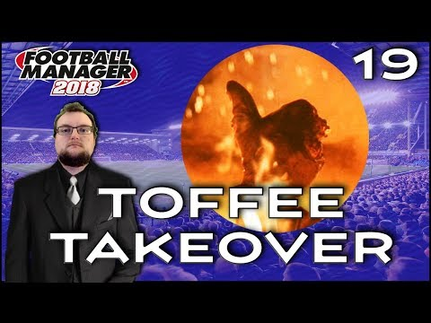 Toffee Takeover | Episode 19 | Judgment Day | Football Manager 2018