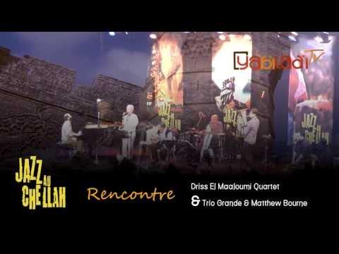 Driss El Maloumi - Jazz au Chellah: Rencontre Driss El Maloumi Quartet et Trio Grande & Matthew Bourne