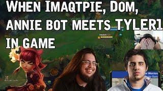 When Imaqtpie, Dom, Annie bot meet Tyler1 in game