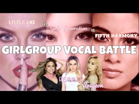 GIRL GROUP VOCAL BATTLE! | Little Mix vs. Girls' Generation vs. Fifth Harmony