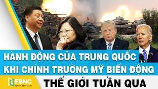 Tin thế giới nổi bật trong tuần | Hành động của Trung Quốc trước biến động ở Mỹ và Đài Loan | FBNC
