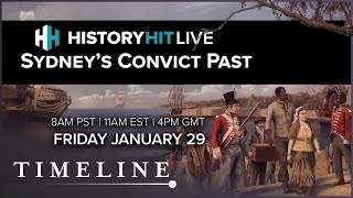 The True Story Of Sydney's Convict Past | History Hit LIVE on Timeline