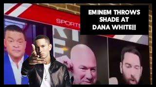 Eminem throws Shade at DANA WHITE!!