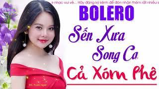 Bolero Sến Xưa Song Ca Cực Đỉnh - Tuyệt Phẩm Nhạc Sống Hay Nhất Mọi Thời Đại Cả Xóm Phê