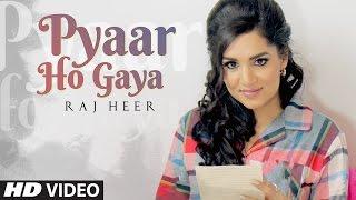 Pyaar Ho Gaya – Raj Heer