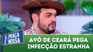 Avó de Ceará pega infecção estranha   A Praça é Nossa (21/06/18)