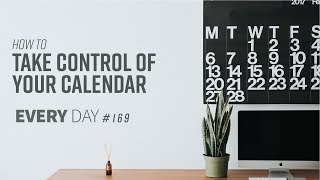 How to Take Control of Your Calendar - Episode 169