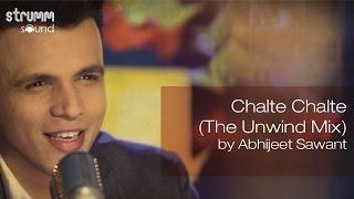Chalte Chalte (The Unwind Mix) by Abhijeet Sawant