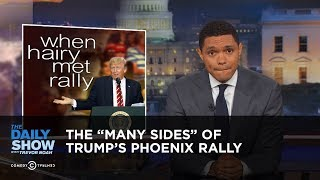 """The """"Many Sides"""" of Trump's Phoenix Rally: The Daily Show"""