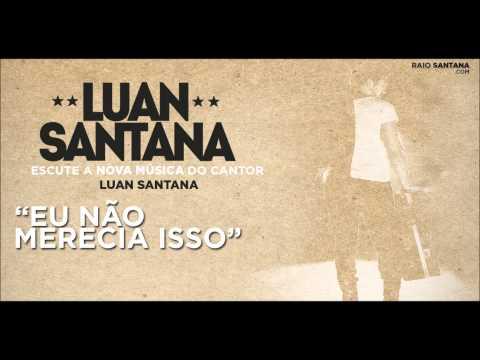 Baixar Luan Santana - Eu não merecia isso [AUDIO OFICIAL]