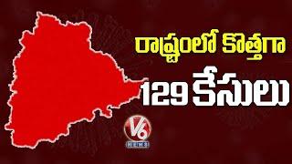 129 new corona cases reported In Telangana..