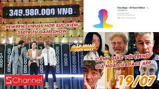 PewPew, ViruSs hợp sức kiếm 350tr từ gameshow | Cảnh giác với trend già hoá của FaceApp - GNCN 19/7