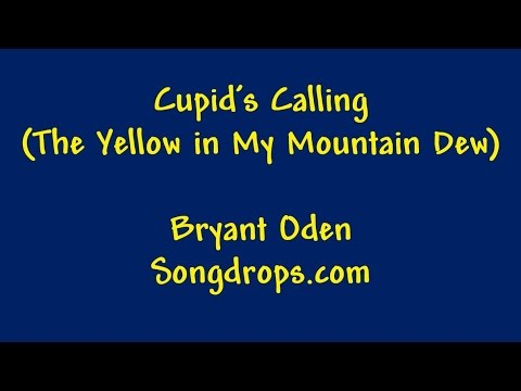 Funny Valentine's Day Love Song: Cupid Calling (The Yellow in My Mountain Dew)