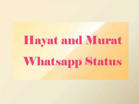 Viral Hayat and Murat Whatsapp Status Video 2018 - Hayat Murat Song Download