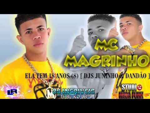 Baixar MC MAGRINHO - ELA TEM 18 ANOS ♪ [ DJS JUNINHO E DANDÃO]