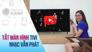 Cách tắt màn hình khi xem Youtube trên Tivi   Điện máy XANH