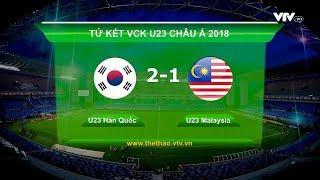 Highlights| U23 Hàn Quốc 2–1 U23 Malaysia | Vòng Tứ Kết U23 Châu Á 20.1.2018