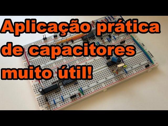 APLICAÇÃO MUITO ÚTIL PARA CAPACITORES! | Conheça Eletrônica! #163