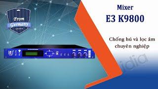 Mixer E3 K9800- Mixer công nghệ Đức- chống hú và lọc âm chuyên nghiệp