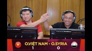 BLV Quang Huy bình luận trực tiếp trận đấu O.Việt Nam Vs O.Syria | VTC Now