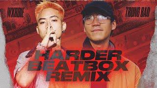 HARDER (Beatbox Remix) - WXRDIE x TRUNG BAO
