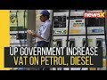 UP Government Increases VAT on Petrol, Diesel to Curb Fiscal Deficit