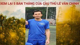 Xem lại 5 bàn thắng của cầu thủ Lê Văn Chinh FullHD