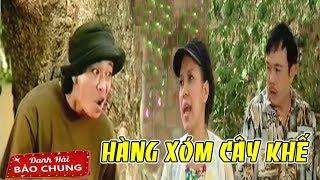 Hài Kịch: HÀNG XÓM CÂY KHẾ | Hài Bảo Chung, Việt Hương, Trung Dân, Chí Tài hài tuyển chọn hay nhất
