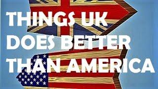 10 Things U.K. Does Better Than America (2016)
